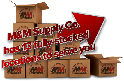 M&M Supply Co. has 13 fully-stocked locations to serve you!